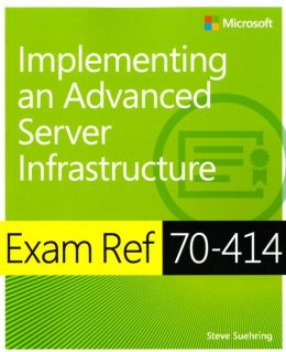 Exam Ref 70-414: Implementing an Advanced Enterprise Server Infrastructure
