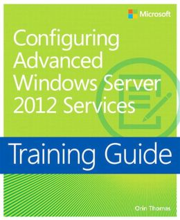 Training Guide: Configuring Windows Server 2012 Advanced Services