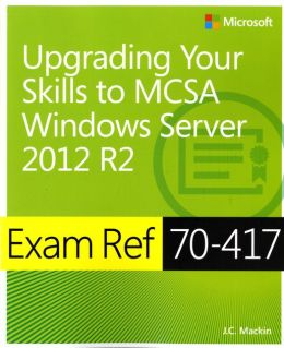 Exam Ref 70-417: Upgrading Your Skills to Windows Server 2012 R2