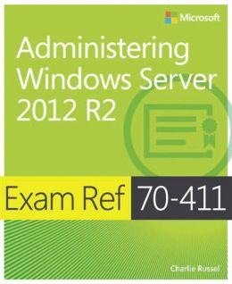 Exam Ref 70-411: Administering Windows Server 2012 R2