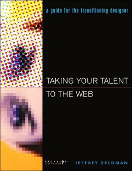 Taking Your Talent to the Web : A Guide for the Transitioning Designer