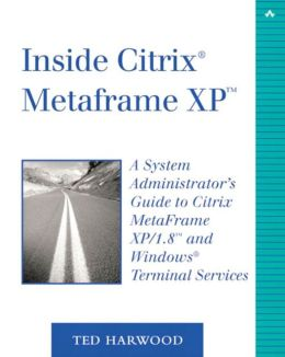 Inside Citrix MetaFrame XP: A System Administrator's Guide to Citrix MetaFrame XP/1.8 and Windows Terminal Services