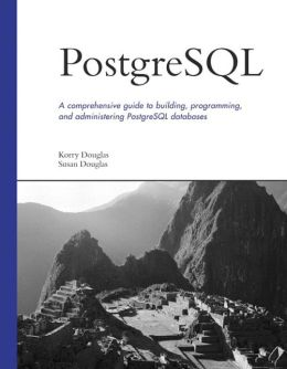 PostgreSQL: A Comprehensive Guide to Building, Programming, and Administering PostgreSQL Databases