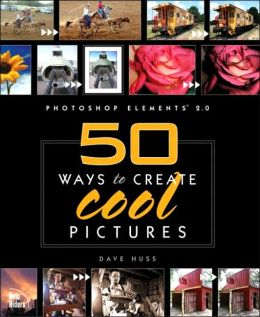 Photoshop Elements 2.0: 50 Ways to Create Cool Pictures