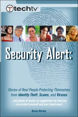 TechTV's Security Alert: Stories of Real People Protecting Themselves from Identity Theft, Scams, and Viruses