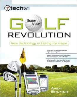 Guide to the Golf Revolution: How Technology is Driving the Game: How Technology is Driving the Game