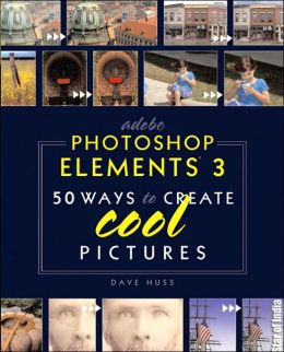 Adobe Photoshop Elements 3: 50 Ways to Create Cool Pictures