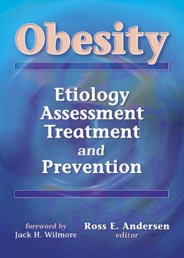 Obesity: Etiology, Assessment, Treatment and Prevention