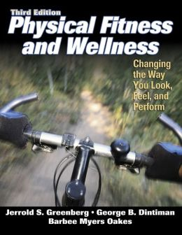 Physical Fitness and Wellness - 3rd Edition: Changing the Way You Look, Feel and Perform