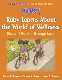 Wow! Ruby Learns About World of Wellness:Stdnt Bk-Ornge Lvl-Paper: Student Book