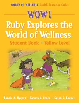 Wow! Ruby Explores the World of Wellns:Stdnt Bk-Yellow Lvl-Hrdbck: Student Book