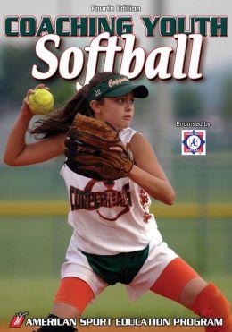 Coaching Youth Softball - 4th Edtion