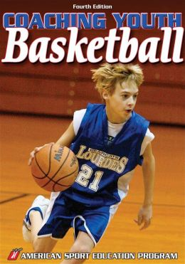 Coaching Youth Basketball - 4th Edition