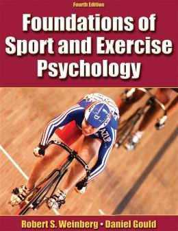 Foundations of Sport and Exercise Psychology w/Web Study Guide-4th Edition