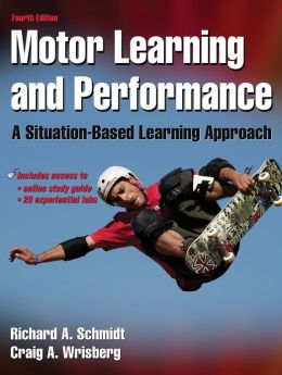 Motor Learning and Performance w/Web Study Guide - 4th Edition: A Situation-Based Learning Approach