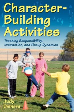 Character-Building Activities: Teaching Responsibility, Interaction, and Group Dynamics