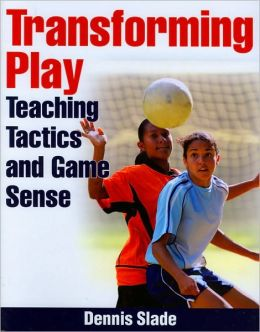 Transforming Play: Teaching Tactics and Game Sense