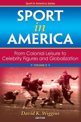Sport in America: From Colonial Leisure to Celebrity Figures and Globalization