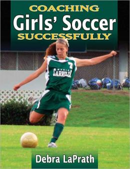 Coaching Girls' Soccer Successfully