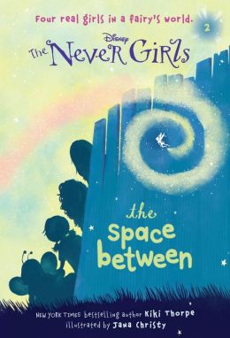 The Space Between (Disney: The Never Girls Series #2)