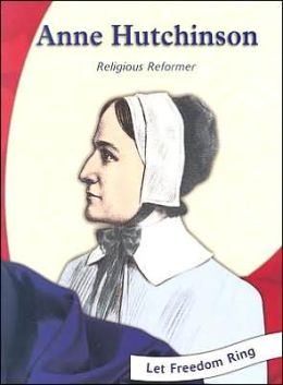 Let Freedom Ring!: Anne Hutchinson: Religious Reformer