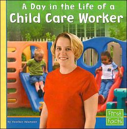 A Day in the Life of a Child Care Worker (Community Helpers at Work Series)