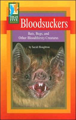 Bloodsuckers: Bats, Bugs, and Other Bloodthirsty Creatures