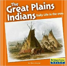 The Great Plains Indians: Daily Life in The 1700s