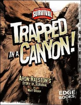 Trapped in a Canyon!: Aron Ralston's Story of Survival