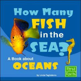 How Many Fish in the Sea?: A Book about Oceans