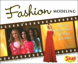 Fashion Modeling: Being Beautiful, Selling Clothes