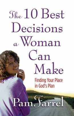 The 10 Best Decisions a Woman Can Make: Finding Your Place in God's Plan
