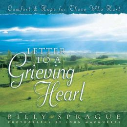 Letter to a Grieving Heart: Comfort and Hope for Those Who Hurt