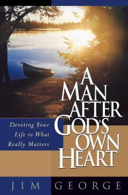 Man after God's Own Heart: Devoting Your Life to What Really Matters