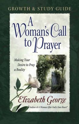 A Woman's Call To Prayer Growth And Study Guide