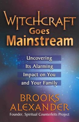 Witchcraft Goes Mainstream: Uncovering it's Alarming Impact on You and Your Family