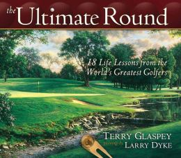 The Ultimate Round: 18 Life Lessons from the World's Greatest Golfers