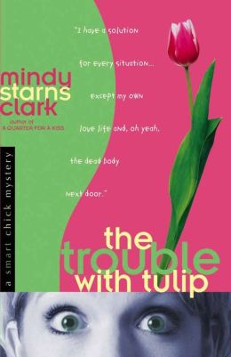 The Trouble with Tulip (Smart Chick Series #1)