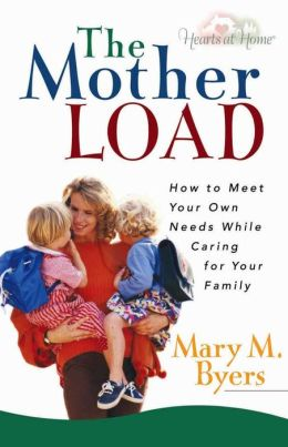 A Mother Load: How to Meet Your Own Needs While Caring For Your Family