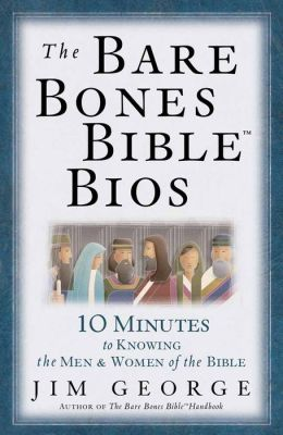 The Bare Bones Bible Bios: 10 Minutes to Knowing the Men and Women of the Bible