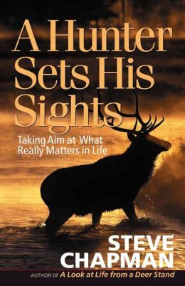 A Hunter Sets His Sights: Taking Aim at What Really Matters in Life
