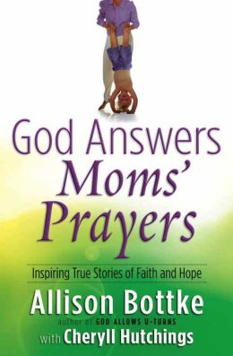 God Answers Moms' Prayers: Inspiring True Stories of Faith and Hope