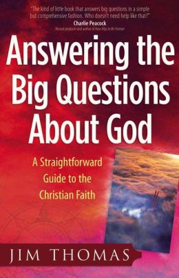 Answering the Big Questions about God: A Straightforward Guide to the Christian Faith