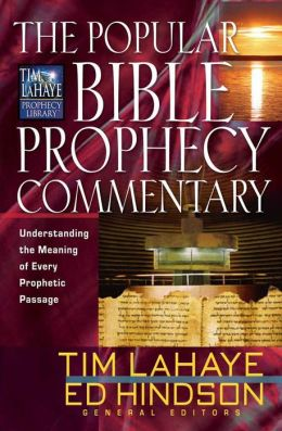 The Popular Bible Prophecy Commentary: Understanding the Meaning of Every Prophetic Passage