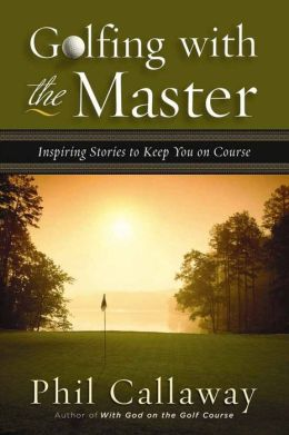 Golfing with the Master: Inspiring Stories to Keep You on Course