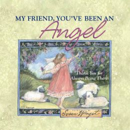 My Friend, You've Been an Angel: Thank You for Always Being There