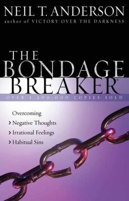 The Bondage Breaker?: Overcoming *Negative Thoughts *Irrational Feelings *Habitual Sins