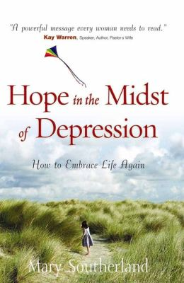 Hope in the Midst of Depression: How to Embrace Life Again