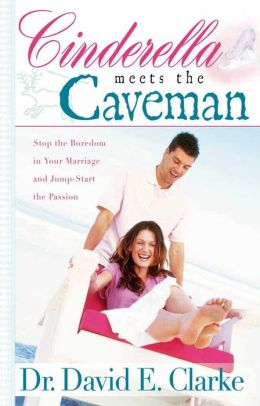 Cinderella Meets the Caveman: Stop the Boredom in Your Marriage and Jump-Start the Passion