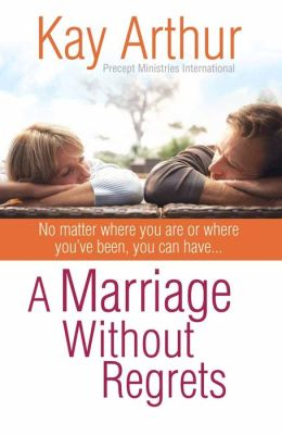 A Marriage Without Regrets: No matter where you are or where you've been, you can have?